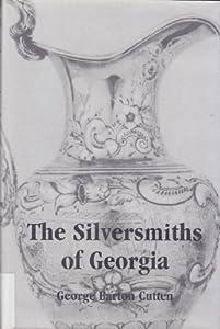 The Silversmiths of Georgia George Barton Cutten, Katharine Gross Farnham and Callie Huger Efird