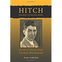 Hitch, Hockey's Unsung Hero: The Story of Boston Bruin Lionel Hitchman