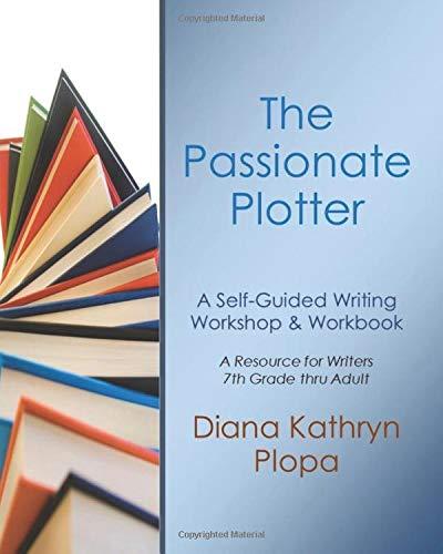 The Passionate Plotter: A Self-Guided Writing Workshop & Workbook: Amazon.es: Plopa, Diana Kathryn: Libros en idiomas extranjeros