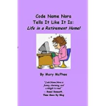 Code Name Nora Tells It Like It Is: Life in a Retirement Home