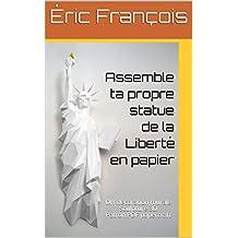 Assemble ta propre statue de la Liberté en papier: DIY décoration murale | Sculpture 3D | Patron PDF papercraft (Ecogami / sculpture en papier t. 31) (French Edition)