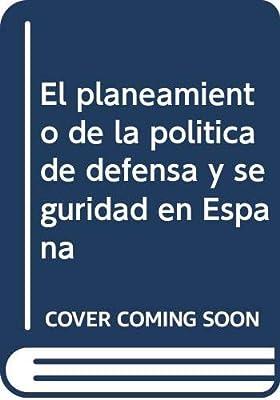 El Planeamiento De La Política De Defensa Y Seguridad En España: Amazon.es: Arteaga Martín, Félix, Fojón Lagoa, Enrique: Libros