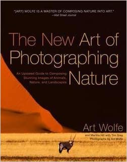 Art Wolfe: The New Art of Photographing Nature : An Updated Guide to Composing Stunning Images of Animals, Nature, and Landscapes (Paperback - Revised Ed.); 2013 Edition