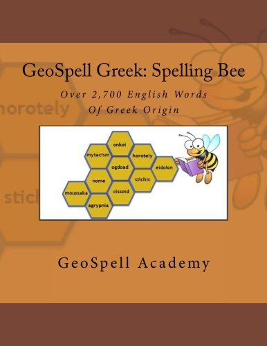 GeoSpell Greek: Spelling Bee Words: Over 2,700 English Spelling Bee Words Of Greek Origin