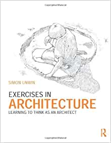 Exercises in architecture learning to think as an architect simon exercises in architecture learning to think as an architect simon unwin 9780415619097 amazon books fandeluxe Choice Image