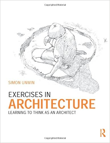 Exercises in architecture learning to think as an architect simon exercises in architecture learning to think as an architect simon unwin 9780415619097 amazon books fandeluxe Image collections