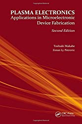 Plasma Electronics, Second Edition: Applications in Microelectronic Device Fabrication (Series in Plasma Physics)