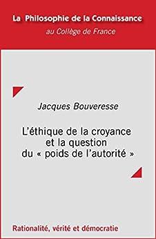 L'éthique de la croyance et la question du «poids de l'autorité» (Philosophie de la connaissance) (French Edition) by [Bouveresse, Jacques]