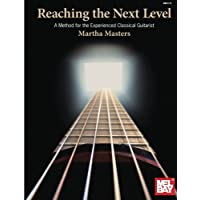 Reaching The Next Level: A Method for the Experienced Classical Guitarist