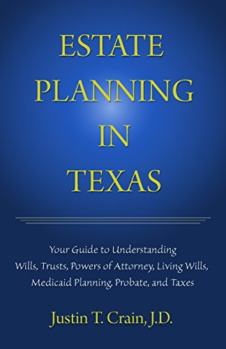 Estate Planning In Texas: Your Guide To Understanding Wills, Trusts, Powers of Attorney, Living Wills, Medicaid Planning, Probate, and Taxes