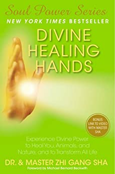 Divine Healing Hands: Experience Divine Power to Heal You, Animals, and Nature, and to Transform All Life (Soul Power) by [Sha, Zhi Gang]