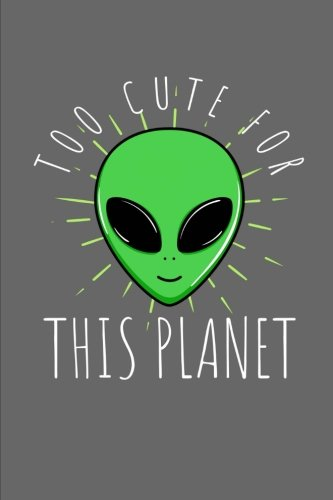 Too Cute For This Planet: Alien Art Sketchbook Journal, Notebook 100 Blank Numbered Pages (6