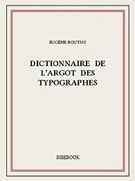 Dictionnaire de l'argot des typographes par Eugène Boutmy