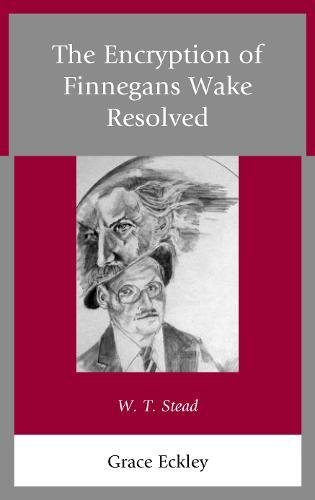 The Encryption Of Finnegans Wake Resolved: W. T. Stead