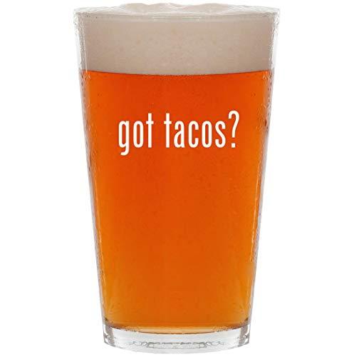 (got tacos? - 16oz All Purpose Pint Beer Glass)