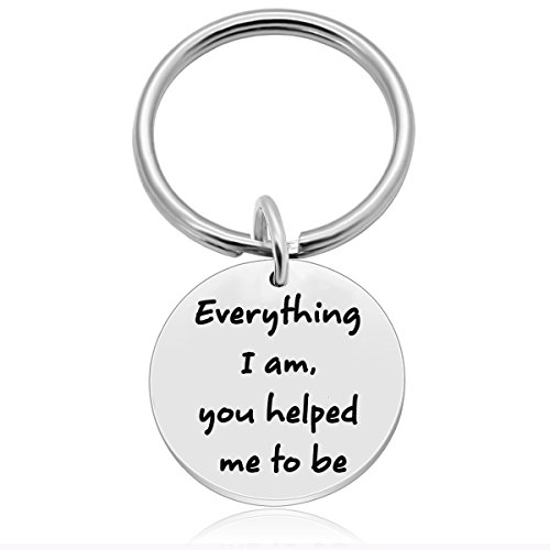 Everything I Am, You Helped Me to Be, Mothers Fathers Day Keychain Gift, Gifts for Dad Mom from Daughter Son Kids