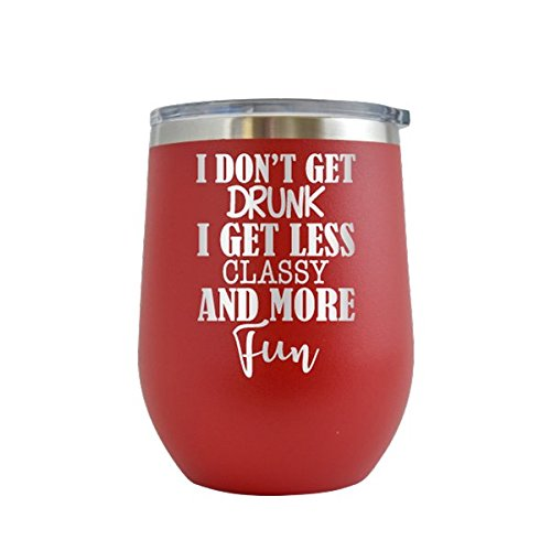 - I Don't Get Drunk, Just Less Classy & More Fun - Alcohol - Parents - Engraved 12 ozWine Tumbler Cup Glass Etched - Funny Gifts for him, her, mom, dad, husband, wife (Red - 12 oz)