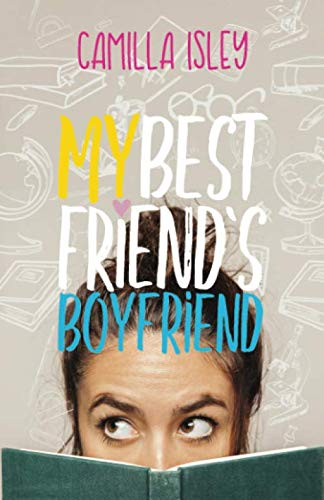 My Best Friend's Boyfriend: A New Adult College Romance (Just Friends)