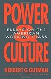 Power and Culture, Herbert G. Gutman, 1565840100