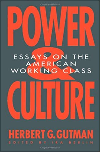 power and culture essays on the american working class herbert  power and culture essays on the american working class herbert george gutman 9781565840102 com books