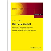 Die neue GmbH: Praxisorientierte Darstellung der GmbH-Reform (MoMiG). Mit aktuellem Vergleich der GmbH zur Limited und Synopse der geänderten Gesetze der geänderten Gesetze (GmbHG, HGB, InsO)