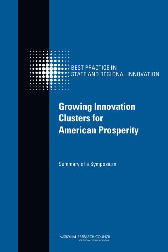 Growing Innovation Clusters for American Prosperity: Summary of a Symposium (Best Practice in State and Regional Innovation) (Board Development Best Practices)