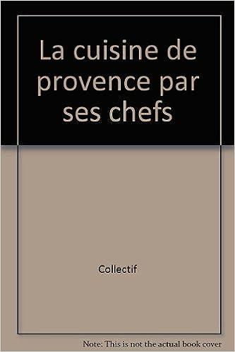 """""""Les Cuisines régionales par leurs chefs"""". La Cuisine de Provence par ses chefs epub, pdf"""