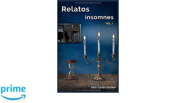 Amazon.com: Relatos Insomnes: Vol. 1 (Spanish Edition) (9781092729192): Félix Cortés Schöler: Books
