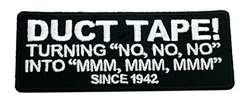 DUCT TAPE! TURNING NO, NO, NO INTO MMM, MMM, MMM SINCE 1942