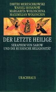 Der letzte Heilige: Seraphim von Sarow und die russische Religiosität