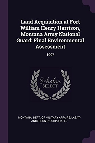 Land Acquisition at Fort William Henry Harrison, Montana Army National Guard: Final Environmental Assessment: 1997