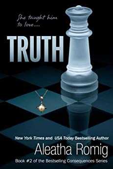 Truth: Book 2 of the Consequences Series by [Romig, Aleatha]