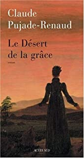 Le désert de la grâce, Pujade-Renaud, Claude