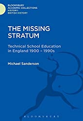 The Missing Stratum: Technical School Education in England 1900-1990s (History: Bloomsbury Academic Collections)