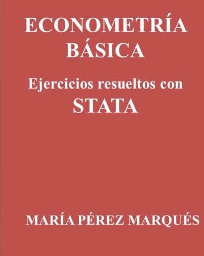 ECONOMETRIA BASICA. Ejercicios resueltos con STATA (Spanish Edition) [Maria Perez Marques] (Tapa Blanda)