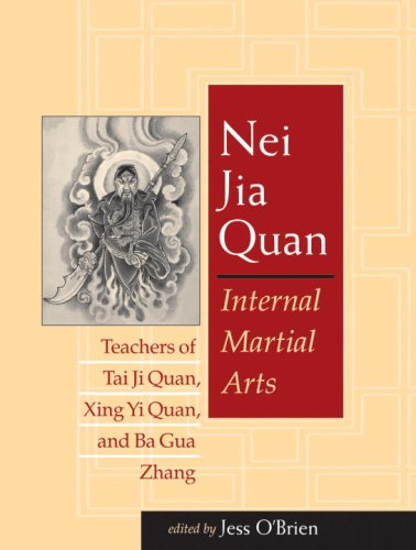 Nei Jia Quan: Internal Martial Arts Teachers of Tai Ji Quan, Xing Yi Quan, and Ba Gua Zhang