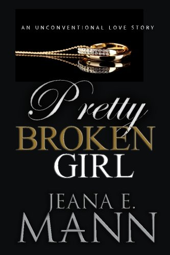 Pretty Broken Girl: An Unconventional Love Story (Volume 1) (For Love For Lust For Friendship)