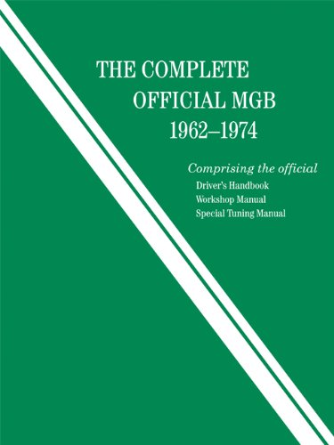 Complete Official MGB Model Years 1962-1974: Comprising the Official Driver's Handbook, Workshop Manual, Special Tuning Manual ()