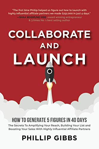 Collaborate And Launch: How To Generate 5 Figures In 40 Days - The Secrets Behind Amplifying Your Reach, Building Your List and Boosting Your Sales-cover