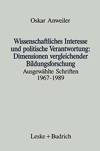 Wissenschaftliches Interesse und politische Verantwortung: Dimensionen vergleichender Bildungsforschung: Dimensionen vergleichender Bildungsforschung. Ausgewählte Schriften 1967-1989.