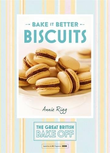 Bake it Better: Biscuits (The Great British Bake Off) by The Great British Bake Off