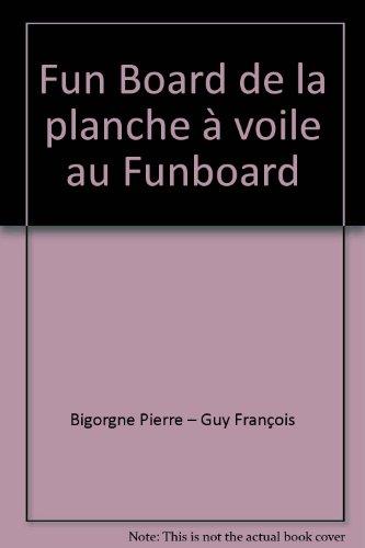 Fun Board de la planche à voile au Funboard