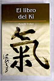 El Libro Del Ki: Amazon.es: Tohei, Koichi: Libros