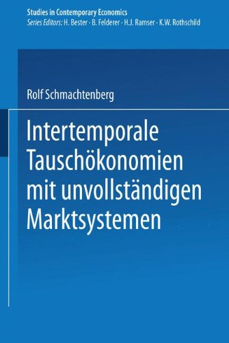 Intertemporale Tauschökonomien mit unvollständigen Marktsystemen (Studies in Contemporary Economics) (German Edition) by Springer
