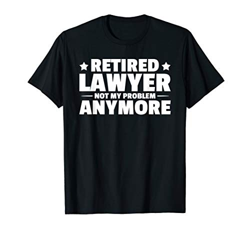Retired Lawyer RETIREMENT SHIRT Law & Student Jurist Gift