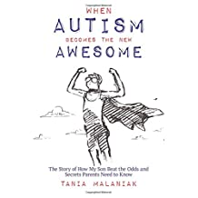 When Autism Becomes the New Awesome: The Story of How My Son Beat the Odds  and Secrets Parents Need to Know