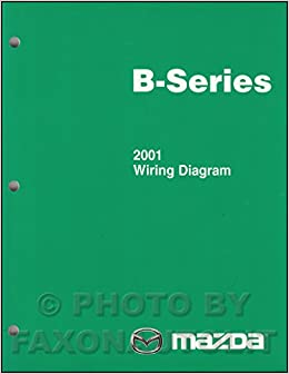 2001 Mazda B-Series Pickup Truck Wiring Diagram Manual Original B2500 B3000  B4000: Mazda: Amazon.com: BooksAmazon.com