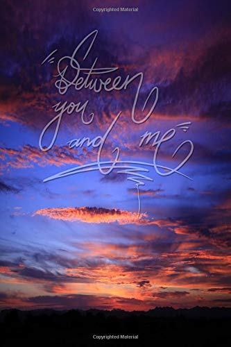 Between you and me: 6x9 Inch Lined A beautiful Journal/Notebook for lovers and best friends - Amazing, Sunset, Blue, Pink, Sky, Nature, Calligraphy Art with Photography