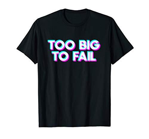 Too Big to Fail T-Shirt