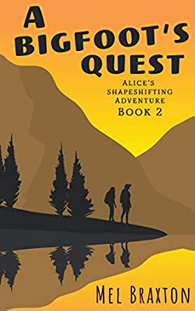 A Bigfoot's Quest: A Coming of Age Story (Alice's Shapeshifting Adventure  Book 2) - Kindle edition by Braxton, Mel. Children Kindle eBooks @  Amazon.com.